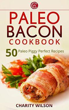 PALEO DIET COOKBOOK: Paleo Bacon Cookbook: 50 Paleo Piggy Perfect Recipes (Paleo Diet Recipes) (Health Wealth & Happiness Book 67) by Charity Wilson http://www.amazon.com/dp/B00LNOAQN8/ref=cm_sw_r_pi_dp_LTEWvb1RPK5G4