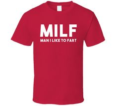 MILF Man I Like To Fart - Funny Father's Day Gift (White Font) T Shirt