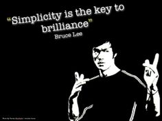 Google Image Result for http://posterous.com/getfile/files.posterous.com/temp-2010-08-17/IvjeygkuvgBtedbwzItveGrqjucihbqprEvEgzzajzGatwkeEpqovwovxAGp/Bruce_Lee_-_Simplicity_is_the.jpg.scaled1000.jpg