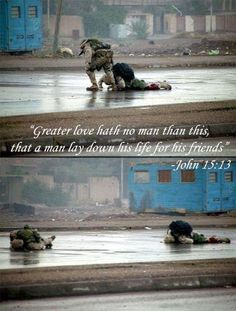 """Greater love hath no man than this, that a man lay down his life for his friends"" -John 15:13"