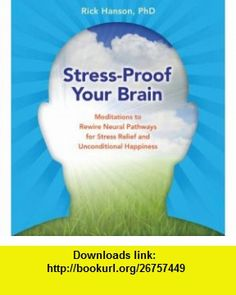 Stress-Proof Your Brain Meditations to Rewire Neural Pathways for Stress Relief and Unconditional Happiness (9781591799214) Rick Hanson , ISBN-10: 159179921X  , ISBN-13: 978-1591799214 ,  , tutorials , pdf , ebook , torrent , downloads , rapidshare , filesonic , hotfile , megaupload , fileserve