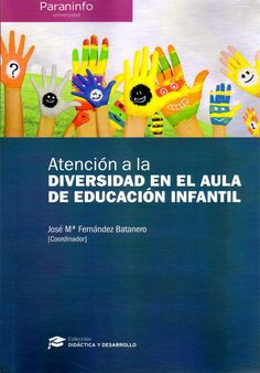Atención a la diversidad en el aula de educación infantil / José María Fernández Batanero (coordinador).-- Madrid : Paraninfo, D.L. 2015.