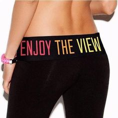 Victoria's secret yoga pants -ENYOY THE VIEW - If I ever get a nice butt I might wear those - G