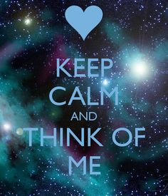 Keep Calm | Think Of Me - 2nd star to the right and straight on till morning!