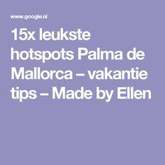 15x leukste hotspots Palma de Mallorca – vakantie tips – Made by Ellen
