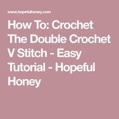 How To: Crochet The Double Crochet V Stitch - Easy Tutorial - Hopeful Honey
