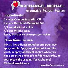 Archangel Michael Aromatic Prayer Water Archangel Michael Aromatic Prayer Water is your perfect go to recipe when you are looking for a boost in confidence and courage. Archangel Michael Aromatic Prayer Water Recipe This aromatic…[READ MORE . Patchouli Essential Oil, Orange Essential Oil, Essential Oil Uses, Young Living Essential Oils, Prayers For Direction, Doterra, Reiki, Chakras, Angel Prayers