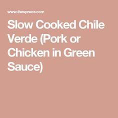 Slow Cooked Chile Verde (Pork or Chicken in Green Sauce)