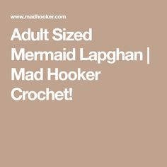 Adult Sized Mermaid Lapghan | Mad Hooker Crochet!