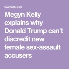 Megyn Kelly explains why Donald Trump can't discredit new female sex-assault accusers