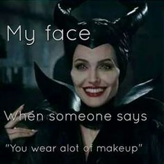 """""""My face when someone says 'You wear a lot of makeup'"""" lol"""