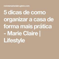 5 dicas de como organizar a casa de forma mais prática  - Marie Claire   Lifestyle