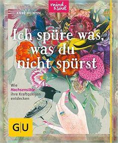 Ich spüre was, was du nicht spürst: Wie Hochsensible ihre Kraftquellen entdecken GU Der kleine Coach: Amazon.de: Anne Heintze: Bücher