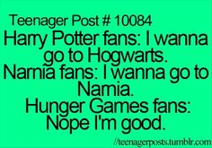 Exactly... http://www.dumpaday.com/wp-content/uploads/2013/03/harry-potter-hunger-games-funny-quotes.jpg