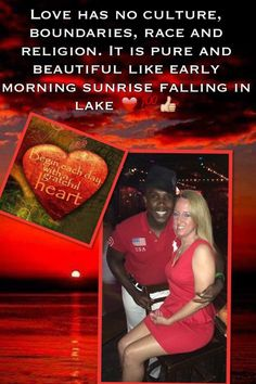 That's the way I see it?!? Love has no culture, boundaries, race and religion. It's pure and beautiful like early morning sunrise falling in lake ❤️❤️