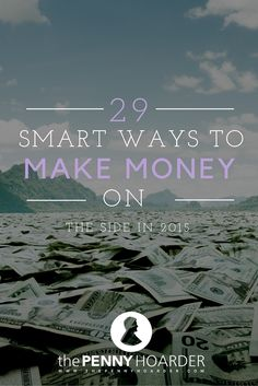 So you're ready to start earning more this year? Whether you want to be more aggressive about paying off student loans, dig yourself out of credit card debt, or save toward a down payment or vacation, making extra money on the side is a smart strategy for working toward your goals.- The Penny Hoarder - http://www.thepennyhoarder.com/29-ways-to-make-money/