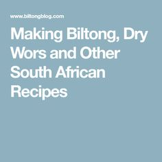Making Biltong, Dry Wors and Other South African Recipes Biltong, South African Recipes, Pet Treats, The Cure, How To Make