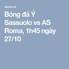 Bóng đá Ý Sassuolo vs AS Roma, 1h45 ngày 27/10