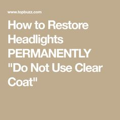 "How to Restore Headlights PERMANENTLY ""Do Not Use Clear Coat"" Headlight Repair, Headlight Restoration, Restore, Coat, Sewing Coat, Peacoats, Coats, Jacket"