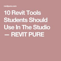 10 Revit Tools Students Should Use In The Studio — REVIT PURE