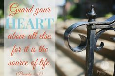 """~Encouragement for Today Devotions by Proverbs 31 Ministries~ """"Guard your heart above all else, for it is the source of life.""""  Proverbs 4:23"""