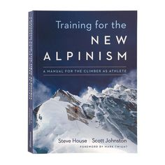iTraining for the New Alpinism: A Manual for the Climber as Athlete\/ibrby Steve House and Scott Johnston paperback book\/also available as an ebook, $14.95 - multi multi-000
