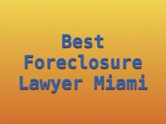 Best Foreclosure Lawyer Miami #solicitorlawyer