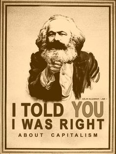 I TOLD YOU I WAS RIGHT ABOUT CAPITALISM