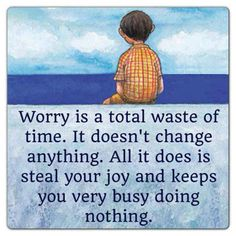 "Nice Quotes  ""Worry is a total waste of time. It doesn't change anything. All it does is steal your joy and keep you very busy doing nothing.""  Inspirational Quotes, Motivational Quotes and Pictures"