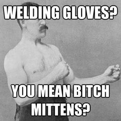 feelings never heard of them overly manly man Overly Manly Man Meme, Welding Memes, Welding Funny, Diy Welding, Welding Ideas, Welding Projects, Welding Rigs, Art Projects, Funny Quotes