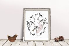 I love you harder than a goat can butt a stump - an old, country saying that really conveys the deepest love. In fact, my Nana says it to me all the time.  This folksy piece of art works well for any goat-loving, farm-loving, country-loving folk and would look great in a barnhouse wood frame. marigoldsongdesigns.com