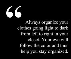 Always organize your clothes going light to dark from left to right in your closet. Your eye will follow the color and thus help you stay organized. #style #closet