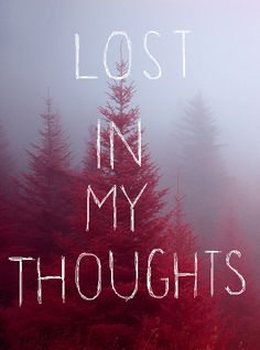 lost in my thoughts, words, quotes