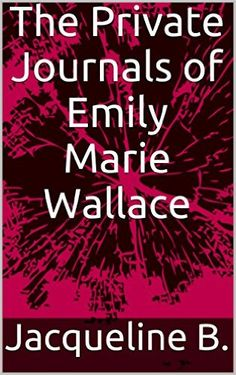 Amazon.com: The Private Journals of Emily Marie Wallace eBook: Jacqueline B.: Kindle Store  Follow the crazy life of a mysterious genius dog trainer who has demons and secrets only she and her journals know about... until now.  PLEASE EITHER SAVE PIN OR REPIN