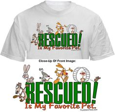 RESCUED! IS MY FAVORITE PET! Shirt ~ A portion of the proceeds from Every T-Shirt, Tank Top, Sweatshirt or Hoodie sold on this page, goes to help and support Animal Rescue Groups/Shelters in their animal rescue endeavors. Our home page ~ http://www.rescuedismyfavoritebreed.org/index.htm