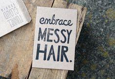 embrace MESSY HAIR!