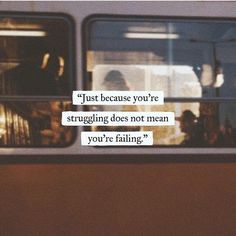 Just because you're struggling doesn't mean you're failing.