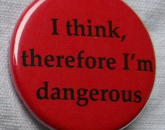fridge magnet: I think, therefore I'm dangerous - inch - funny quotes and humorous sayings Private Eye, Pin And Patches, Jacket Patches, Red Aesthetic, Aesthetic Rooms, Cheryl Blossom, All I Ever Wanted, Cool Pins, Thing 1