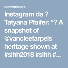 "Instagram'da 🌎 Tatyana Pfaifer: ""😉 A snapshot of @vancleefarpels heritage shown at #sihh2018 #sihh #HighJewellery #highjewelry #hauteJoaillerie #royal"" • Instagram"