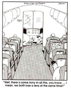 """""""Well, there is some irony in all this, you know. I mean, we both lose a lens at the same time?"""" ~ The Far Side by Gary Larson Far Side Cartoons, Far Side Comics, Funny Cartoons, Funny Comics, Gary Larson Comics, Gary Larson Cartoons, The Far Side Gallery, Airline Humor, Gary Larson Far Side"""