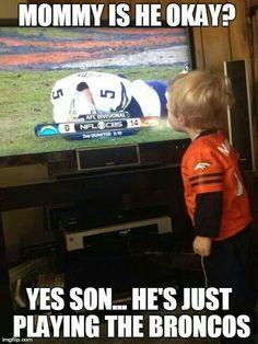 Denver Broncos Humor: Yes, he's okay. Denver Broncos Funny, Denver Broncos Football, Broncos Fans, Best Football Team, Football Baby, Pittsburgh Steelers, Broncos Stadium, Football Things, Cincinnati Bengals