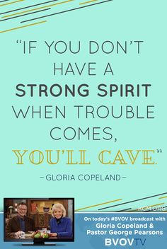 """If you don't have a strong spirit when trouble comes, you'll cave"" - Gloria Copeland Watch the #BVOV today: http://www.kcm.org/watch/tv-broadcast/why-develop-your-spirit"