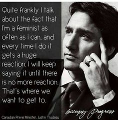 Justin Trudeau is a feminist. Justin Trudeau is a feminist. Waylon Lewis, Equal Rights, Women's Rights, Human Rights, Intersectional Feminism, Thing 1, Patriarchy, Social Justice, Inspire Me