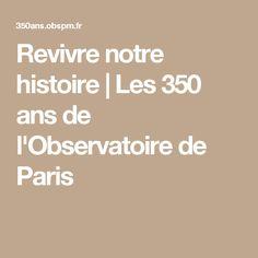 Revivre notre histoire | Les 350 ans de l'Observatoire de Paris