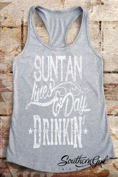 Suntan Lines & Day Drinkin' Tank Top - Sunshine, Long Days and Ice Cold Drinks, Favorite Time of Year. Life is Good. We have your summer time Tank tops. Combed Ring-Spun Cotton Polyester…More Beach Tanks, Beach Shirts, Cute Shirts, Summer Tank Tops, Summer Shirts, Southern Girl Outfits, Day Drinking, Tank Top Outfits, Drinking Shirts