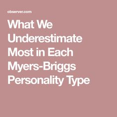 What We Underestimate Most in Each Myers-Briggs Personality Type