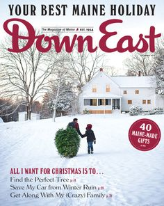 The December issue of Down East is now available. Click to see inside for Your Best Maine Holiday — Find the Perfect Tree, Save Your Car from Winter Ruin, and Get Along with Family. Plus, 40 Maine-Made Gifts! >> http://downeast.com/december-2015/