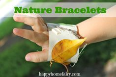 wrap duct tape around your child's wrist, send them outside and let them decorate their 'bracelet' with items they find in nature! I LOVE THIS!