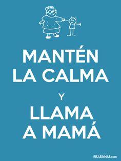 Mantén la calma y llama a mamá.