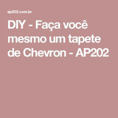 DIY - Faça você mesmo um tapete de Chevron - AP202